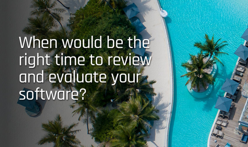 When would be the right time to review and evaluate your software?